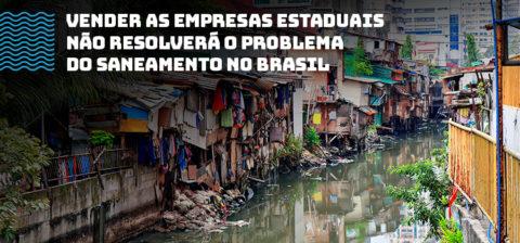 Vender as empresas estaduais não resolverá o problema do saneamento no Brasil