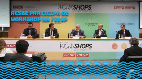 Aesbe debate infraestrutura de saneamento em workshop promovido pela Fiesp