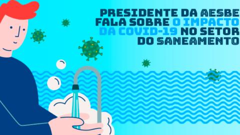 Presidente da Aesbe fala sobre o impacto da Covid-19 no setor do saneamento