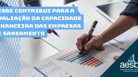 Aesbe apresenta contribuições à consulta pública sobre metodologia para avaliar a capacidade financeira das empresas de saneamento