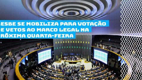 Aesbe se mobiliza para votação de vetos ao marco legal na próxima quarta-feira