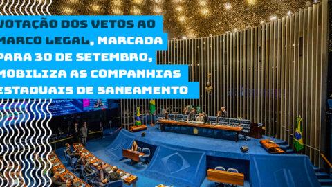 Votação dos vetos ao Marco Legal, marcada para 30 de setembro, mobiliza as companhias estaduais de saneamento