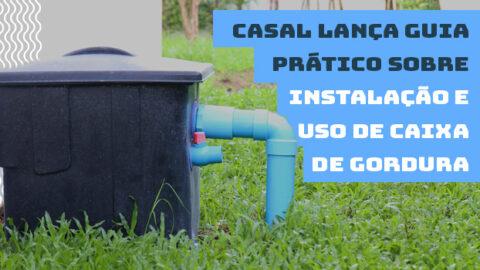Casal lança guia prático sobre instalação e uso de caixa de gordura