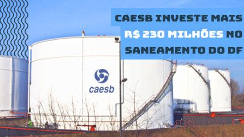 CAESB INVESTE MAIS R$ 230 MILHÕES NO SANEAMENTO DO D