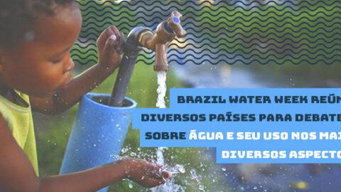 Brazil Water Week reúne diversos países para debater sobre água e seu uso nos mais diversos aspectos