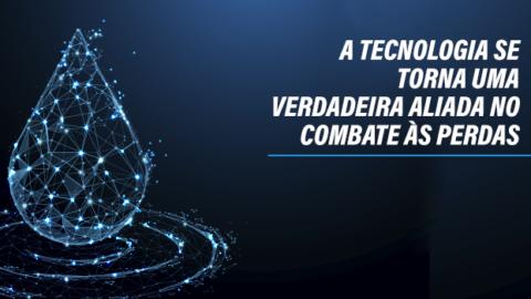 A tecnologia se torna uma verdadeira aliada no combate às perdas