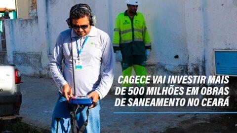 Cagece vai investir mais de meio bilhão de reais em obras de saneamento básico no Ceará