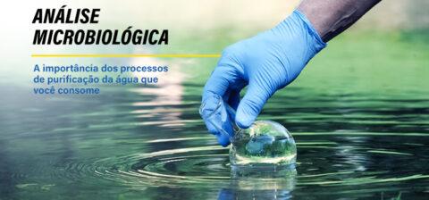 Análise microbiológica: a importância dos processos de purificação da água que você consome