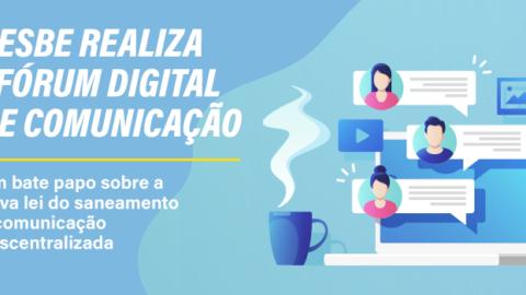 Aesbe realiza I Fórum Digital de Comunicação Um bate papo sobre a Nova Lei do Saneamento e comunicação descentralizada