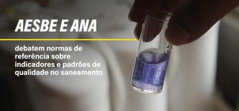 Aesbe e ANA debatem normas de referência sobre indicadores e padrões de qualidade no saneamento