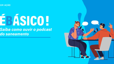 ÉBásico! Saiba como ouvir o podcast do saneamento