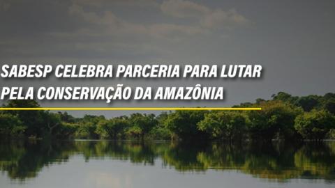 Sabesp celebra parceria para lutar pela conservação da Amazônia